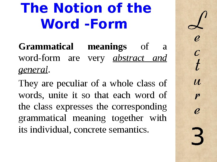 The Notion of the Word -Form Grammatical meanings of a word-form are very abstract and