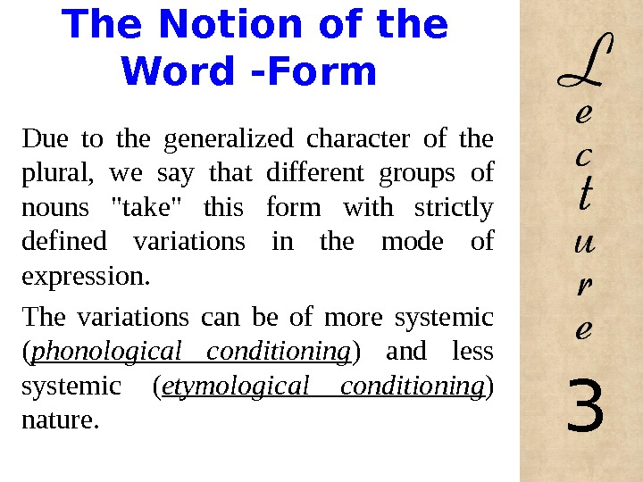 The Notion of the Word -Form Due to the generalized character of the plural,