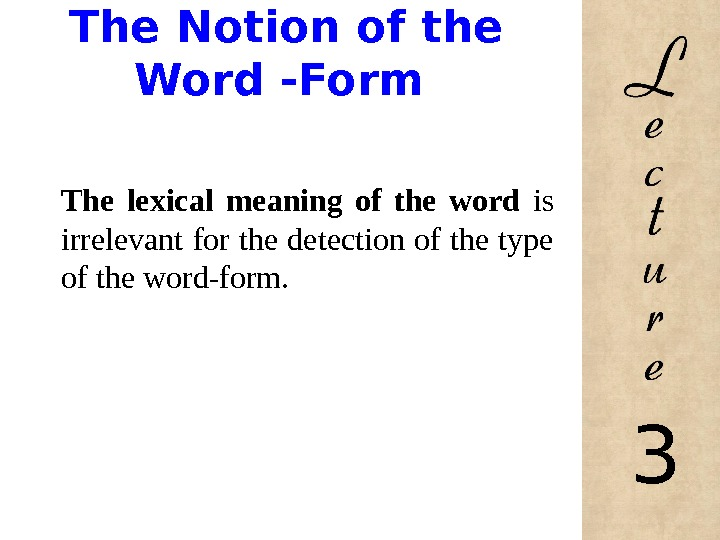 The Notion of the Word -Form The lexical meaning of the word is irrelevant for