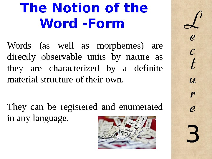 The Notion of the Word -Form Words (as well as morphemes) are directly observable units