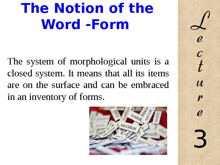 The Notion of the Word -Form The system of morphological units is a closed system.