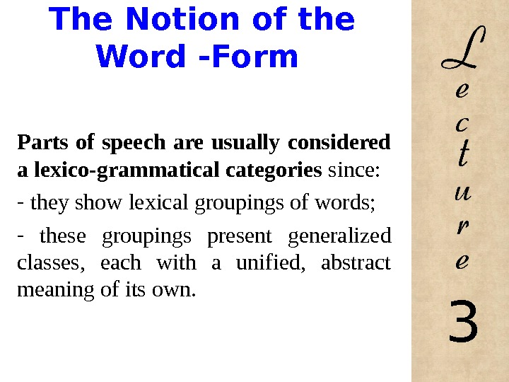 The Notion of the Word -Form Parts of speech are usually considered a lexico-grammatical categories