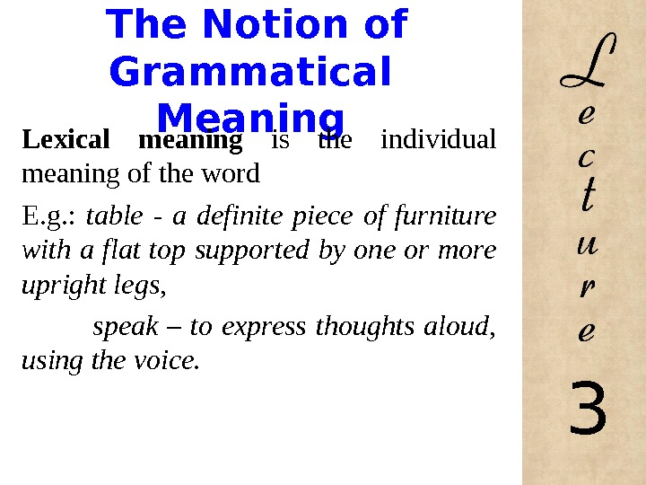The Notion of Grammatical Meaning Lexical meaning is the individual meaning of the word E.