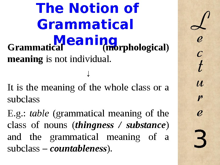 The Notion of Grammatical Meaning Grammatical (morphological) meaning is not individual.  ↓ It is