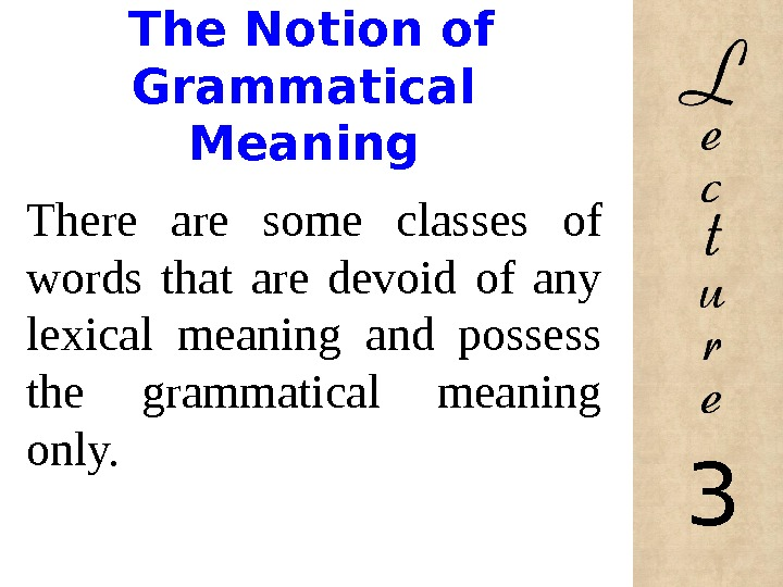 The Notion of Grammatical Meaning There are some classes of words that are devoid of