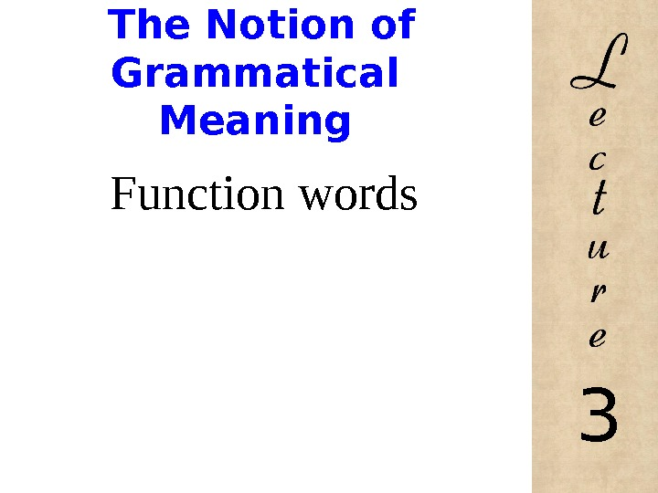 The Notion of Grammatical Meaning Function words 3