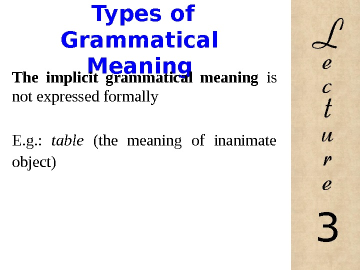 Types of Grammatical Meaning The implicit grammatical meaning is not expressed formally E. g. :
