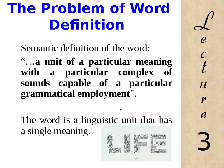 "The Problem of Word Definition Semantic definition of the word: ""… a unit of a"