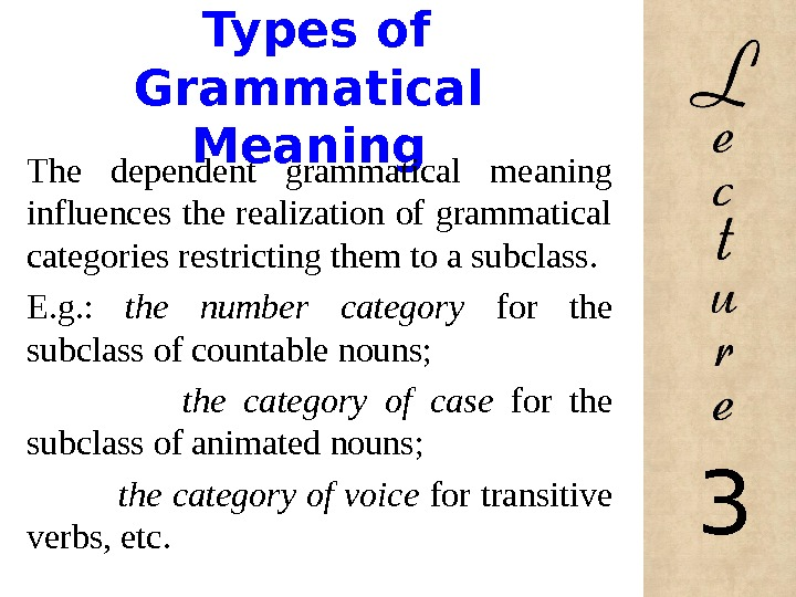Types of Grammatical Meaning The dependent grammatical meaning influences the realization of grammatical categories restricting