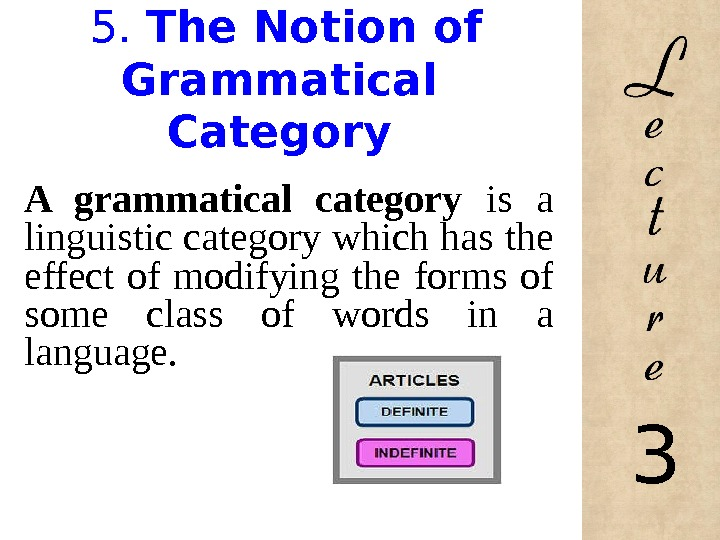 5.  The Notion of Grammatical Category A grammatical category is a linguistic category which