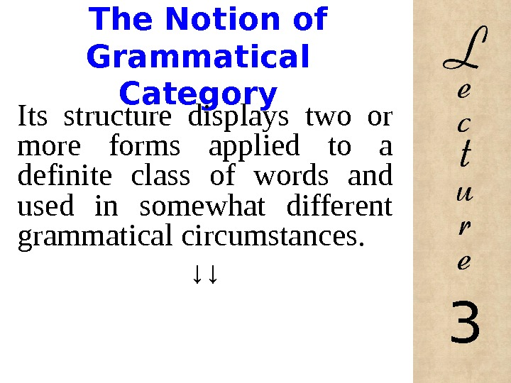 The Notion of Grammatical Category Its structure displays two or more forms applied to