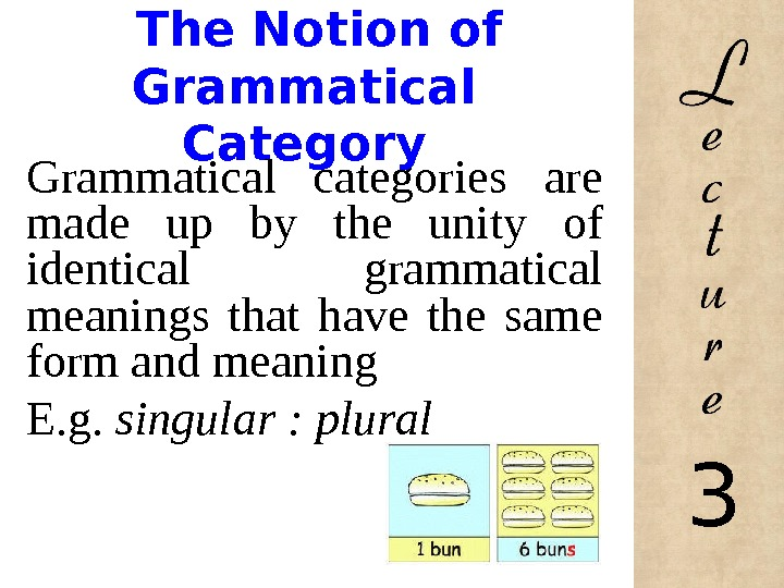 The Notion of Grammatical Category Grammatical categories are made up by the unity of