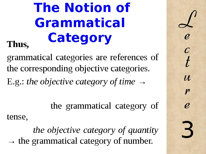 The Notion of Grammatical Category Thus, grammatical categories are references of the corresponding objective categories.