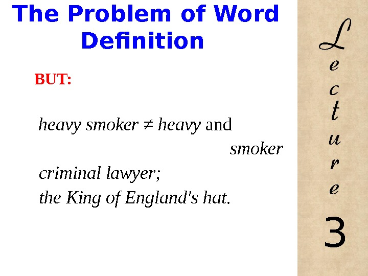 The Problem of Word Definition BUT: heavy smoker ≠ heavy and