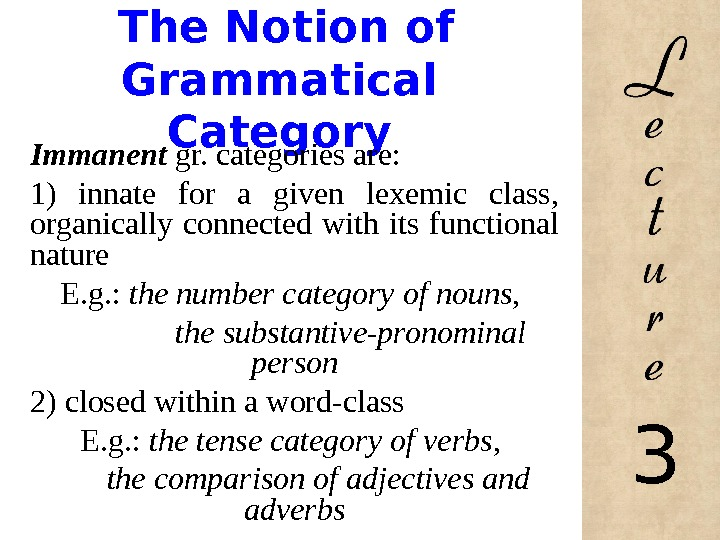 The Notion of Grammatical Category Immanent gr. categories are:  1) innate for a given