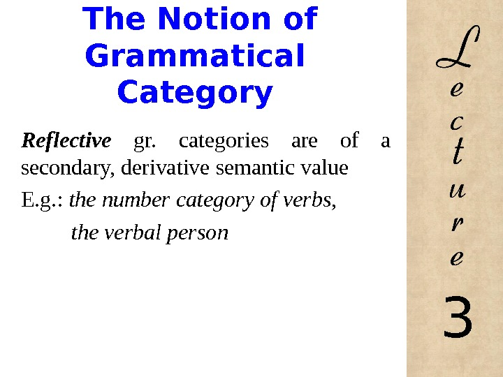 The Notion of Grammatical Category Reflective  gr.  categories are of a secondary, derivative