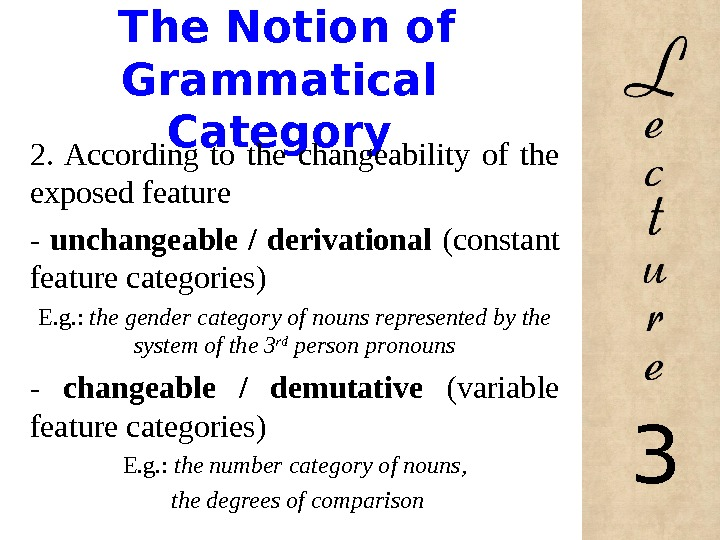The Notion of Grammatical Category 2.  According to the changeability of the exposed feature
