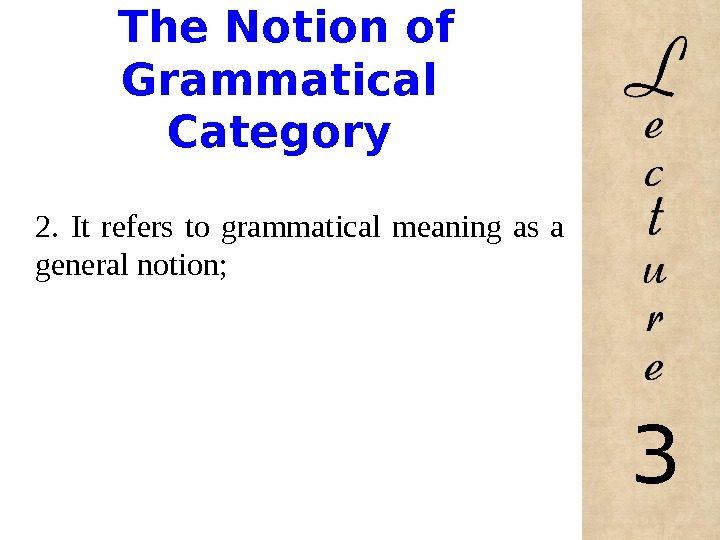The Notion of Grammatical Category 2.  It refers to grammatical meaning as a general