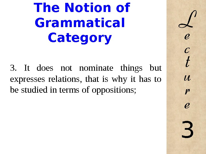 The Notion of Grammatical Category 3.  It does not nominate things but expresses relations,
