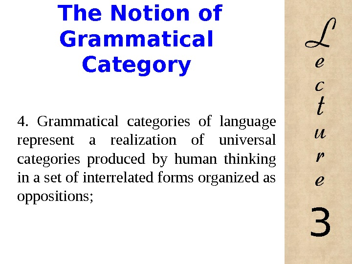 The Notion of Grammatical Category 4.  Grammatical categories of language represent a realization of