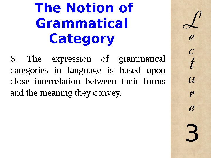 The Notion of Grammatical Category 6.  The expression of grammatical categories in language is