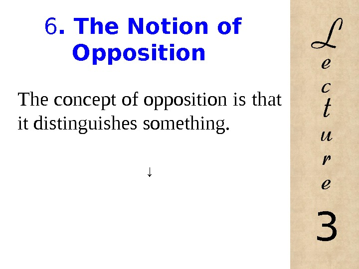 6.  The Notion of Opposition The concept of opposition is that it distinguishes something.