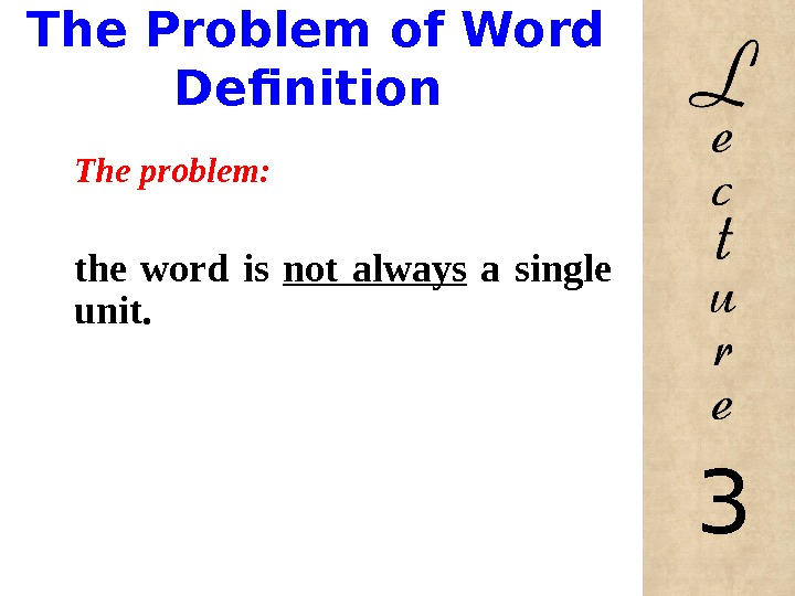 The Problem of Word Definition The problem:  the word is not always  a