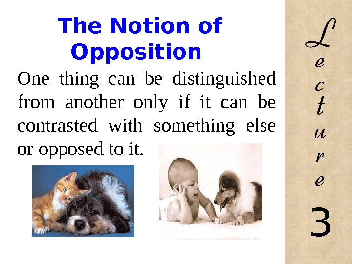 The Notion of Opposition One thing can be distinguished from another only if it can