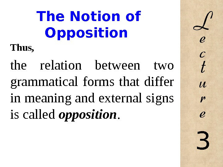 The Notion of Opposition Thus, the relation between two grammatical forms that differ in meaning