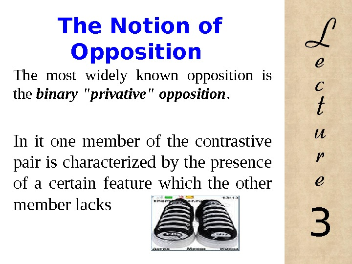 The Notion of Opposition The most widely known opposition is the binary privative opposition.
