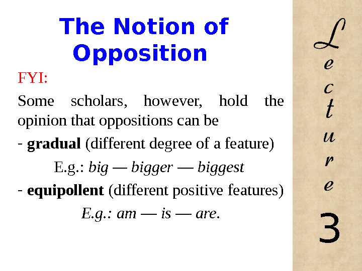 The Notion of Opposition FYI: Some scholars,  however,  hold the opinion that oppositions