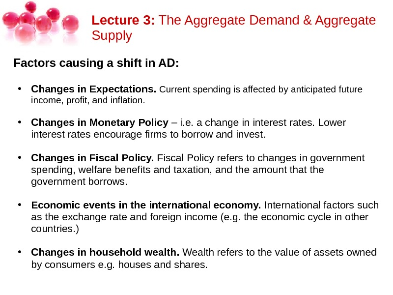 Lecture 3: The. Aggregate. Demand&Aggregate Supply Factors causing a shift in AD: • Changes in Expectations.