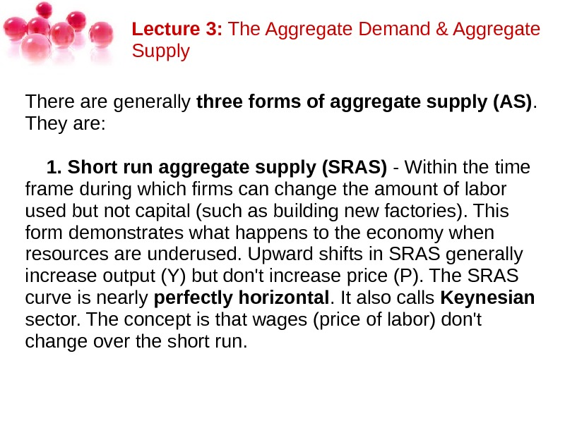 Lecture 3: The. Aggregate. Demand&Aggregate Supply Therearegenerally three forms of aggregate supply (AS). Theyare:  1.