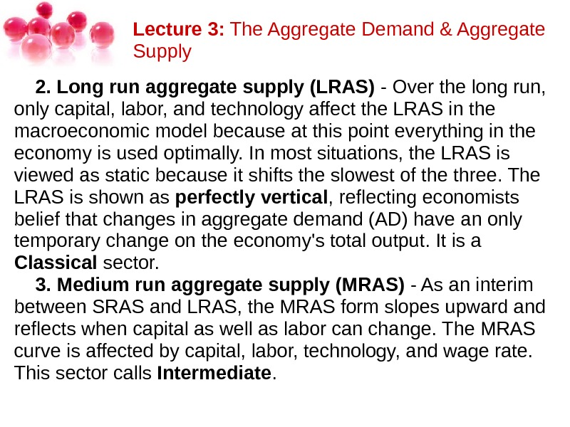 Lecture 3: The. Aggregate. Demand&Aggregate Supply 2. Long run aggregate supply (LRAS) -Overthelongrun, onlycapital, labor, andtechnologyaffectthe.