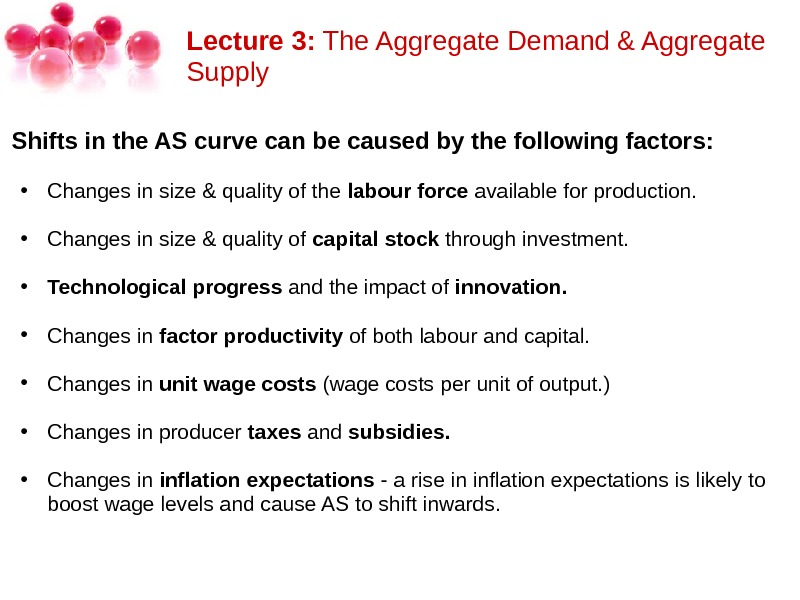 Lecture 3: The. Aggregate. Demand&Aggregate Supply Shifts in the AS curve can be caused by the