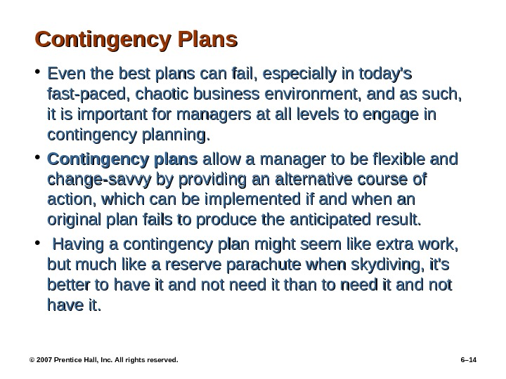 Contingency Plans • Even the best plans can fail, especially in today's fast-paced, chaotic business environment,