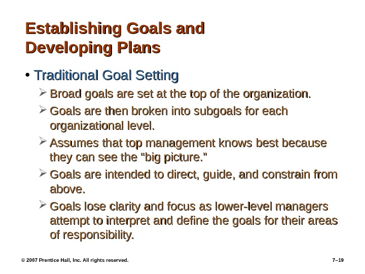 © 2007 Prentice Hall, Inc. All rights reserved.  7– 19 Establishing Goals and Developing Plans