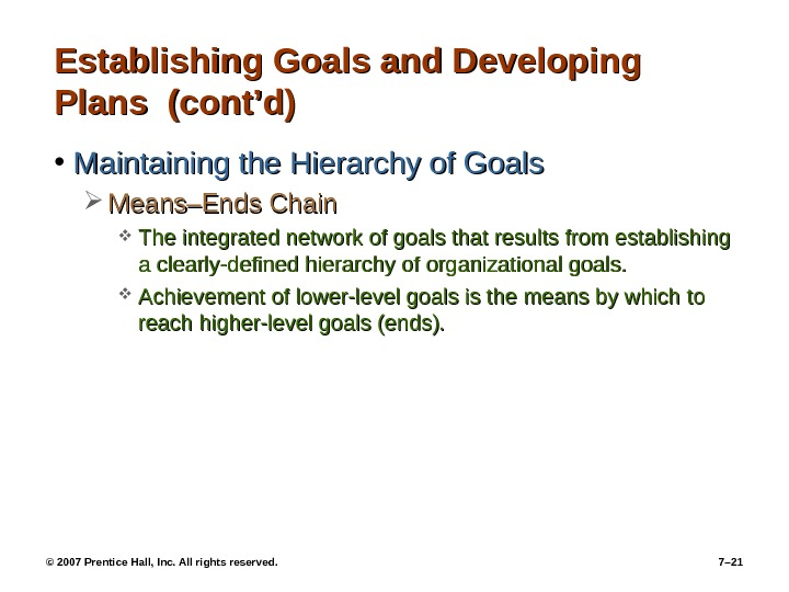 © 2007 Prentice Hall, Inc. All rights reserved.  7– 21 Establishing Goals and Developing Plans