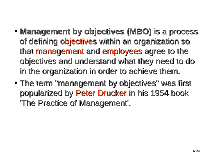 • Management by objectives (MBO) is a process of defining objectives within an organization so