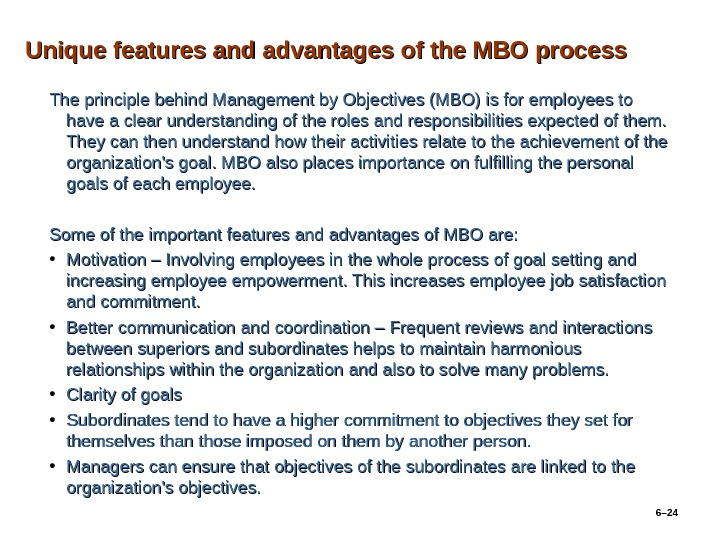 Unique features and advantages of the MBO process The principle behind Management by Objectives (MBO) is