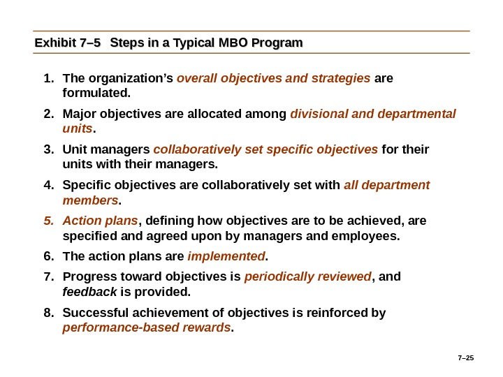 7– 25 Exhibit 7– 5 Steps in a Typical MBO Program 1. The organization's overall objectives