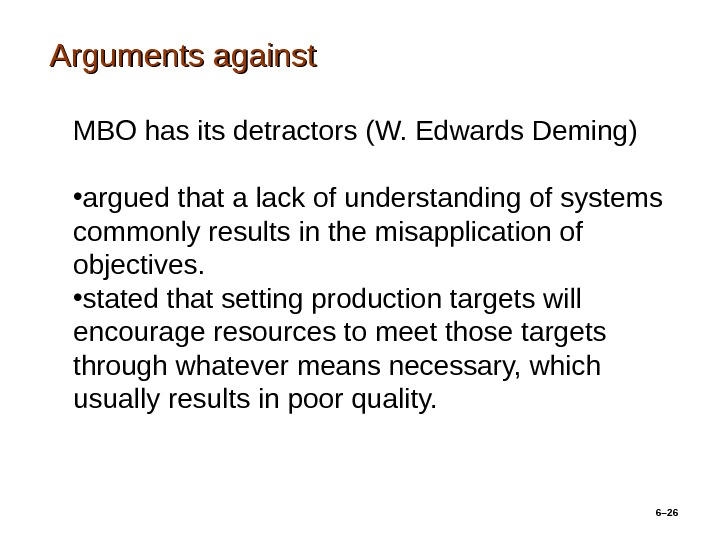 Arguments against 6– 26 MBO has its detractors ( W. Edwards Deming )  • argued