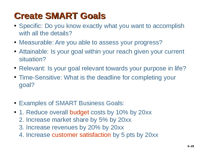 Create SMART Goals • Specific: Do you know exactly what you want to accomplish with all