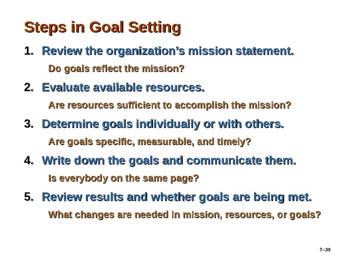 7– 30 Steps in Goal Setting 1. 1. Review the organization's mission statement. Do goals reflect