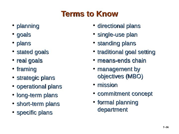 7– 36 Terms to Know • planning • goals • plans • stated goals • real