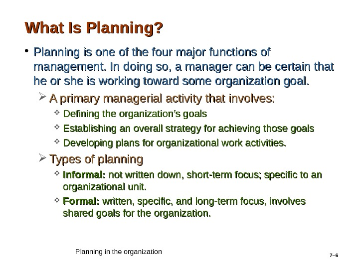 7– 6 What Is Planning?  • Planning  is one of the four major functions
