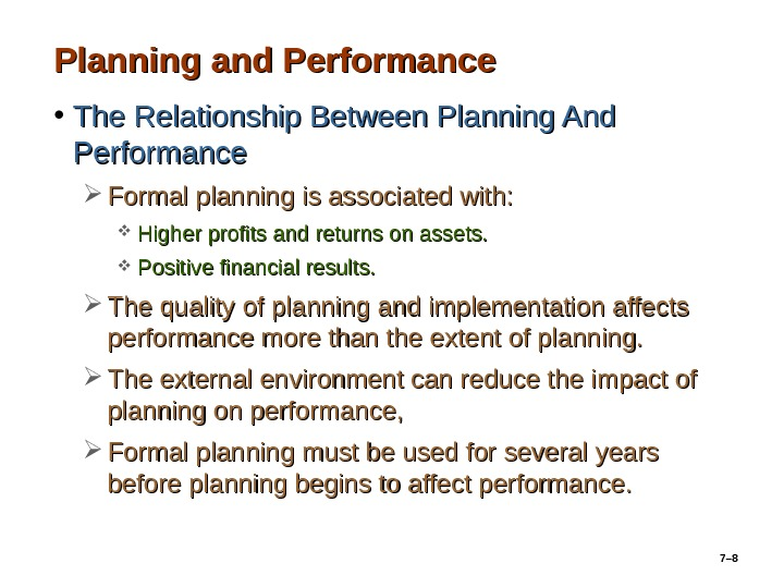 7– 8 Planning and Performance • The Relationship Between Planning And Performance Formal planning is associated