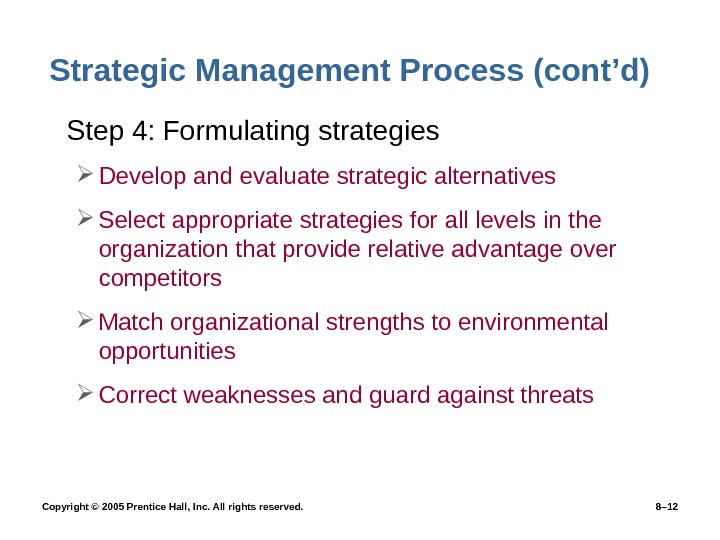 Copyright © 2005 Prentice Hall, Inc. All rights reserved.  8– 12 Strategic Management Process (cont'd)
