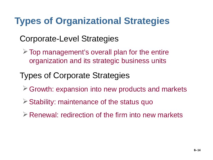8– 14 Types of Organizational Strategies • Corporate-Level Strategies Top management's overall plan for the entire