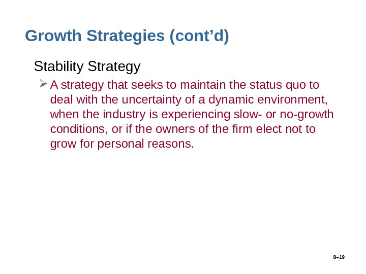 8– 19 Growth Strategies (cont'd) • Stability Strategy A strategy that seeks to maintain the status